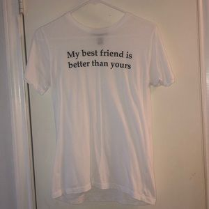 """""""My best friend is better than yours"""" white tee"""